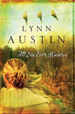 All She Ever Wanted de Lynn N. Austin