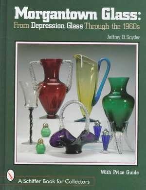 Morgantown Glass:  From Depression Glass Through the 1960s de Jeffrey B. Snyder
