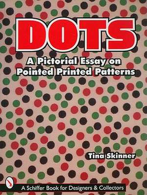 Dots: A Pictorial Essay on Pointed, Printed Patterns de Tina Skinner