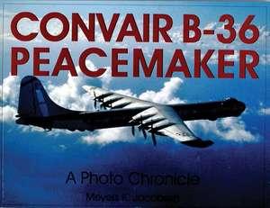 Convair B-36 Peacemaker:: A Photo Chronicle de Meyers K. Jacobsen