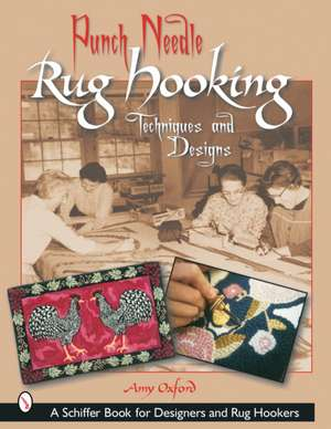 Punch Needle Rug Hooking: Techniques and Designs de Amy Oxford