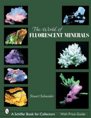 The World of Fluorescent Minerals de Stuart Schneider