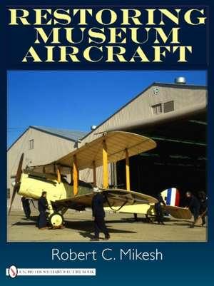 Restoring Museum Aircraft de Robert C. Mikesh