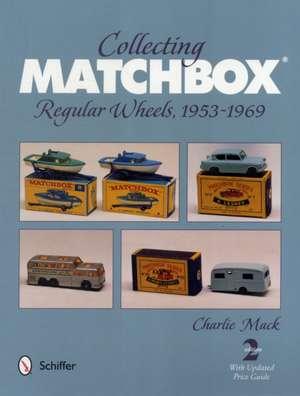 Collectfing Matchbox Regular Wheels 1953-1969:  Regular Wheel Years, 1947-1969 de Charlie Mack