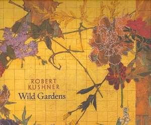 Robert Kushner:  Wild Gardens de Robert Kushner
