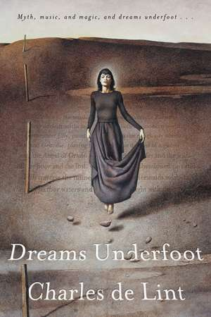 Dreams Underfoot:  The Newford Collection de Charles de Lint