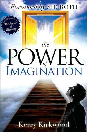 The Power of Imagination:  One Man's Fight for One Free World de Kerry Kirkwood