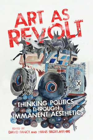 Art as Revolt: Thinking Politics through Immanent Aesthetics de David Fancy