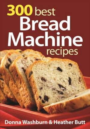 300 Best Bread Machine Recipes imagine