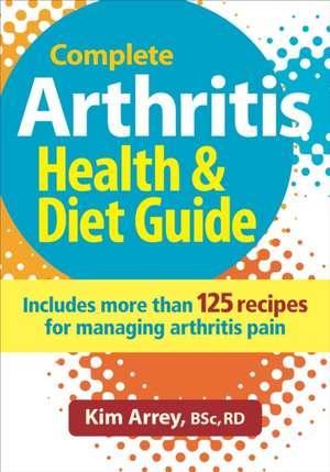The Complete Arthritis Health  Diet Guide & Cookbo
