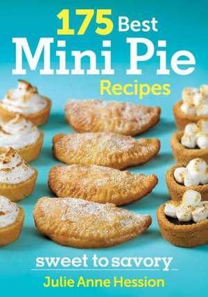 175 Best Mini Pie Recipes:  Sweet to Savory de Julie Hession