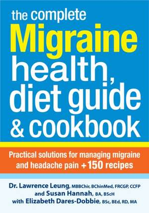 The Complete Migraine Health, Diet Guide and Cookbook:  Practical Solutions for Managing Migraine and Headache Pain Plus 150 Recipes de Lawrence Leung