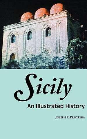 Sicily:  An Illustrated History de Joseph F. Privitera