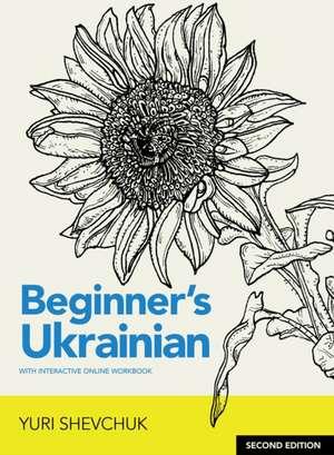 Beginner's Ukrainian with Interactive Online Workbook de Yuri Shevchuk