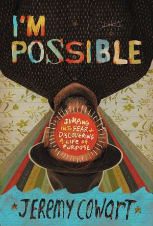 I'm Possible: Jumping into Fear and Discovering a Life of Purpose de Jeremy Cowart