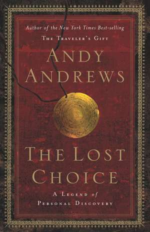 The Lost Choice: A Legend of Personal Discovery de Andy Andrews