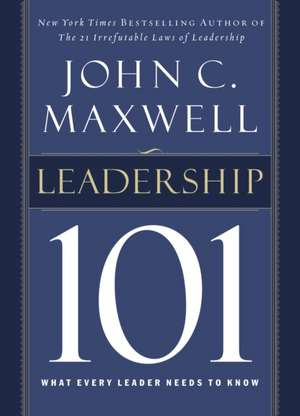 Leadership 101: What Every Leader Needs to Know de John C. Maxwell