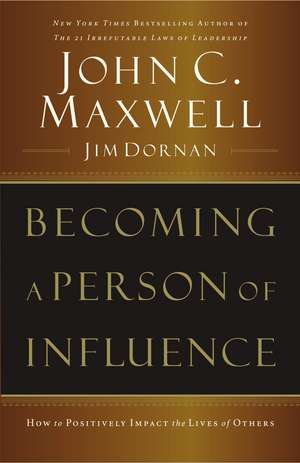 Becoming a Person of Influence: How to Positively Impact the Lives of Others de John C. Maxwell