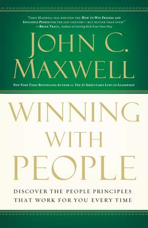 Winning with People: Discover the People Principles that Work for You Every Time de John C. Maxwell