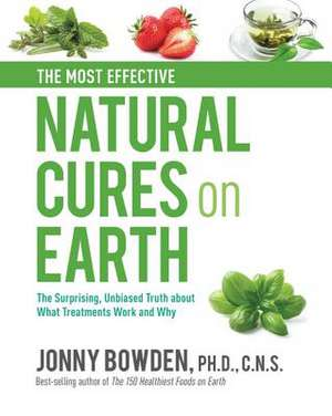 The Most Effective Natural Cures on Earth de Jonny Bowden