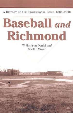 Baseball and Richmond:  A History of the Professional Game, 1884-2000 de W.Harrison Daniel