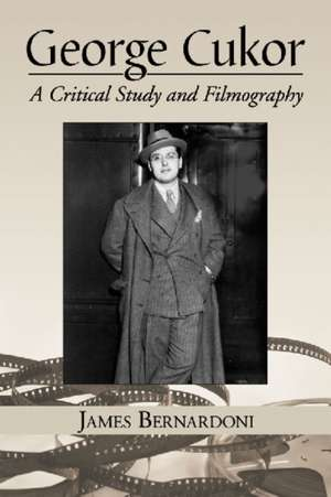 George Cukor:  A Critical Study and Filmography de James Bernardoni