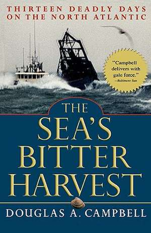 The Sea's Bitter Harvest: Thirteen Deadly Days on the North Atlantic de Douglas A. Campbell