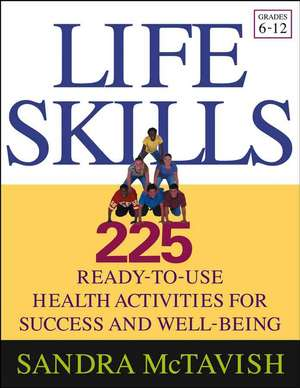 Life Skills: 225 Ready–to–Use Health Activities for Success and Well–Being (Grades 6–12) de Sandra McTavish