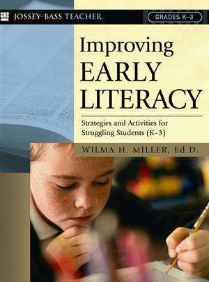 Improving Early Literacy: Strategies and Activities for Struggling Students (K–3) de Wilma H. Miller