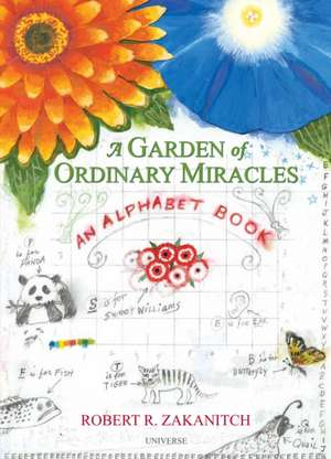 A Garden of Ordinary Miracles:  An Alphabet Book de Robert R. Zakanitch