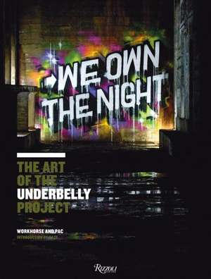 We Own the Night:  The Art of the Underbelly Project de Workhorse