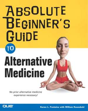 Absolute Beginner's Guide to Alternative Medicine de RN Fontaine, Karen Lee