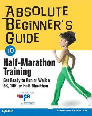Absolute Beginner's Guide to Half-Marathon Training de Heather Hedrick