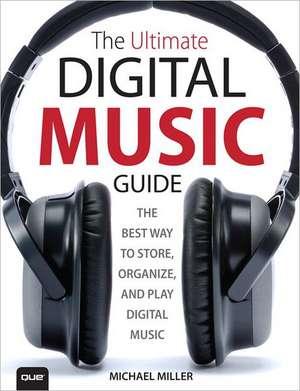 The Ultimate Digital Music Guide de Michael Miller