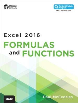 Excel 2016 Formulas and Functions (Includes Content Update Program):  Covers Windows 10 Tablets Including Microsoft Surface Pro de Paul McFedries