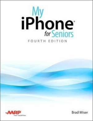 My iPhone for Seniors: Covers All Iphones Running IOS 11 de Brad Miser