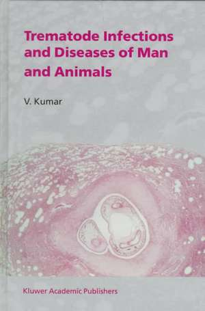 Trematode Infections and Diseases of Man and Animals de V. Kumar