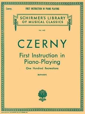 First Instruction in Piano Playing (100 Recreations):  Piano Technique de Czerny Carl