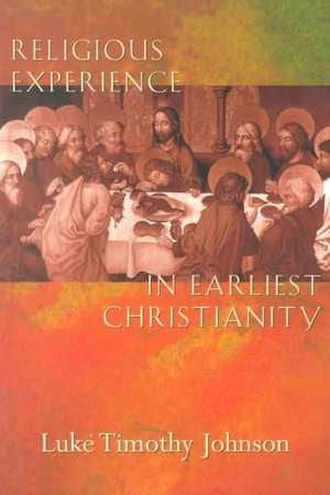 Religious Experience in Earliest Christianity:  A Comprehensive Guide de Luke Timothy Johnson