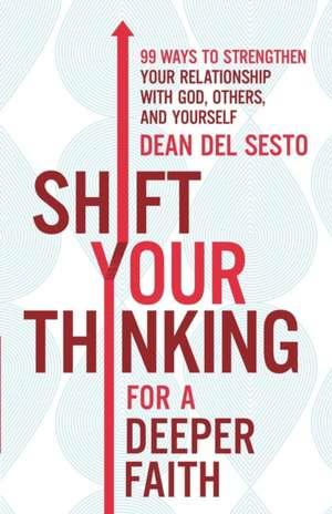Shift Your Thinking for a Deeper Faith de Dean Del Sesto