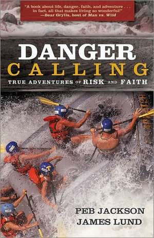 Danger Calling: True Adventures of Risk and Faith