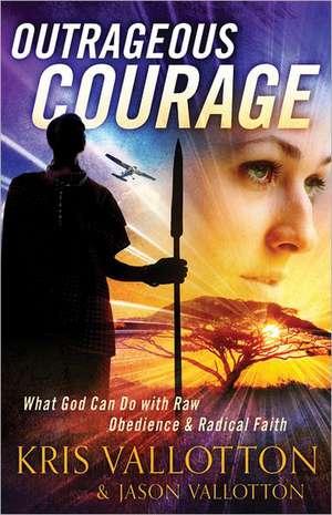 Outrageous Courage de Kris Vallotton