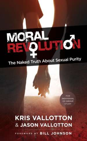 Moral Revolution:  The Naked Truth about Sexual Purity de Kris Vallotton