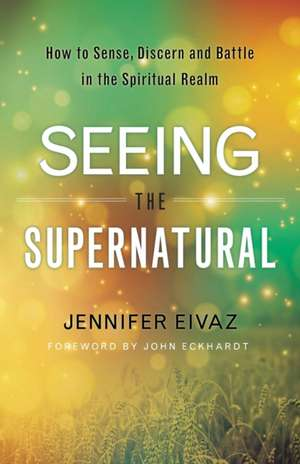 Seeing the Supernatural de Jennifer Eivaz