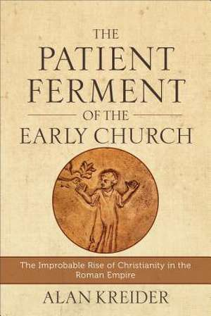 The Patient Ferment of the Early Church imagine