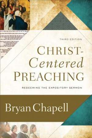 Christ-Centered Preaching: Redeeming the Expository Sermon de Bryan Chapell
