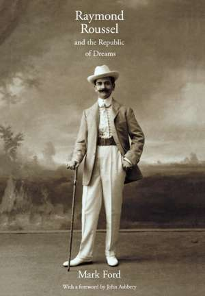 Raymond Roussel and the Republic of Dreams de Mark Ford
