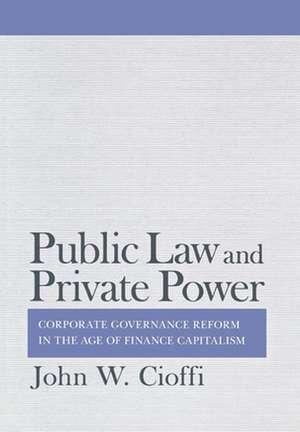 Public Law and Private Power de John W. Cioffi