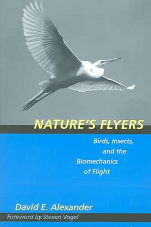 Nature′s Flyers – Birds, Insects and the Biomechanics of Flight de David E. Alexander