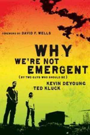 Why We're Not Emergent:  (By Two Guys Who Should Be) de Kevin L. DeYoung